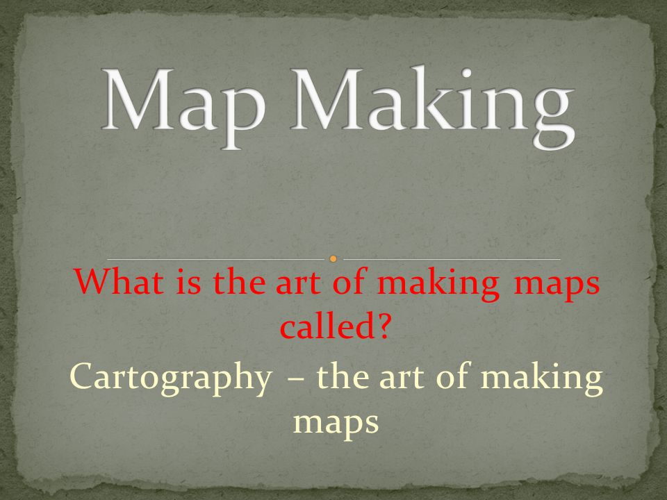 Map Making What is the art of making maps called