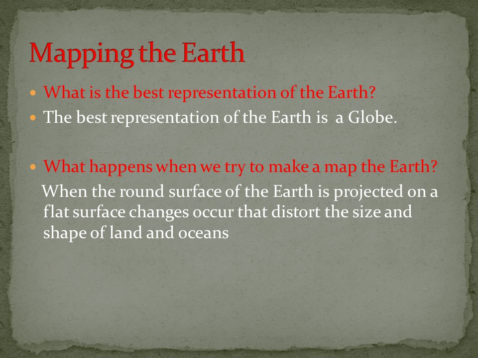 Mapping the Earth What is the best representation of the Earth