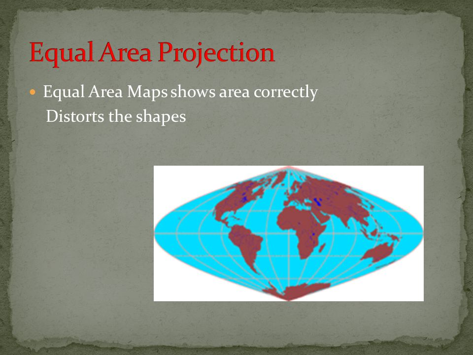 Equal Area Projection Equal Area Maps shows area correctly