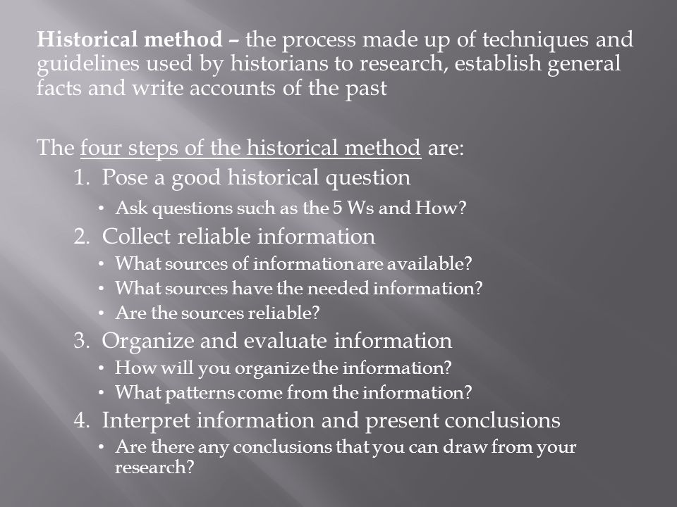 The four steps of the historical method are: