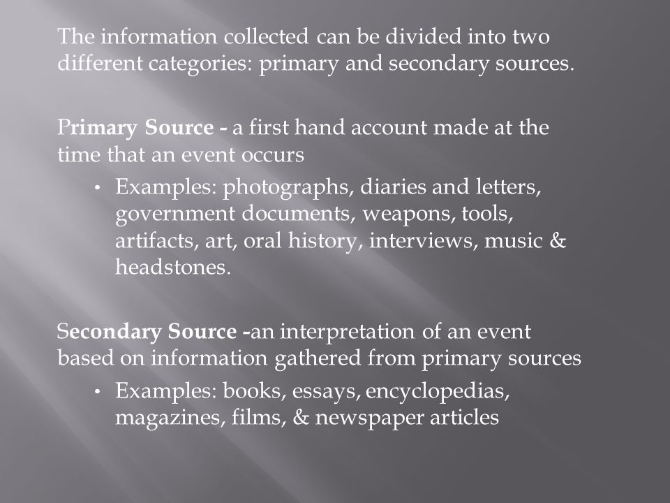 The information collected can be divided into two different categories: primary and secondary sources.