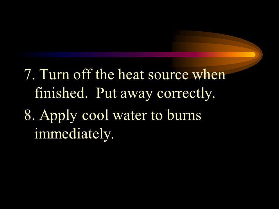 7. Turn off the heat source when finished. Put away correctly.