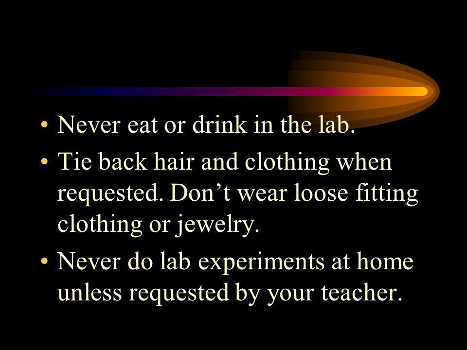 Never eat or drink in the lab.