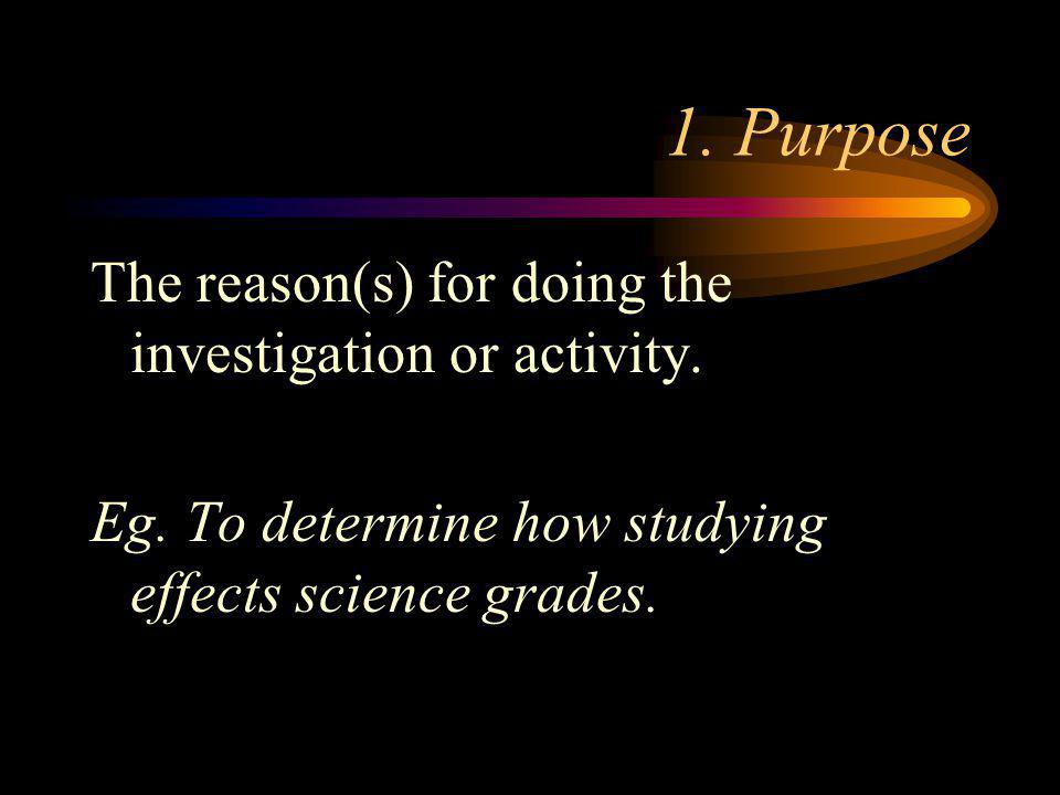 1. Purpose The reason(s) for doing the investigation or activity.