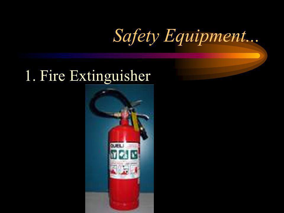 Safety Equipment... 1. Fire Extinguisher