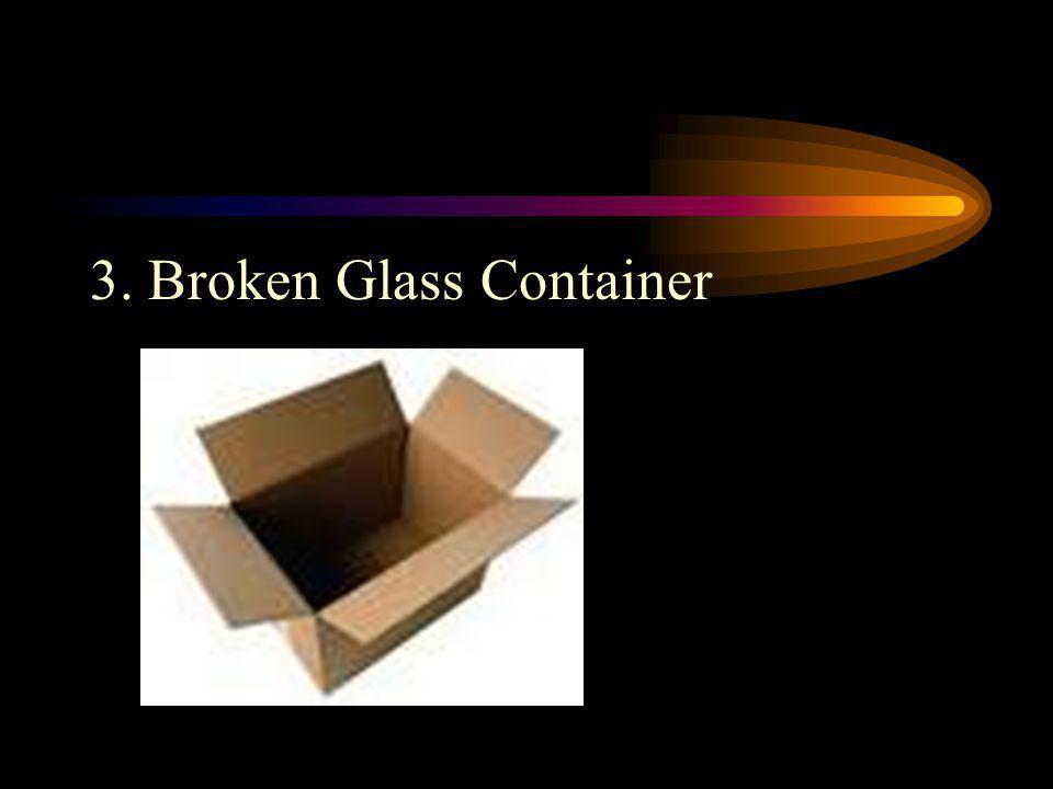 3. Broken Glass Container