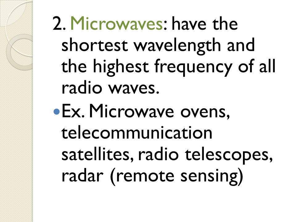 2. Microwaves: have the shortest wavelength and the highest frequency of all radio waves.