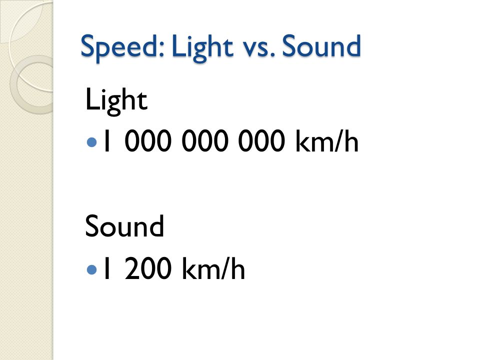 Speed: Light vs. Sound Light 1 000 000 000 km/h Sound 1 200 km/h