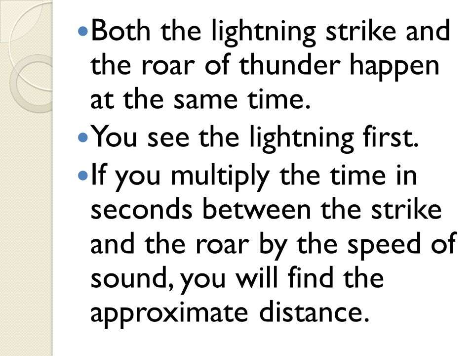 Both the lightning strike and the roar of thunder happen at the same time.