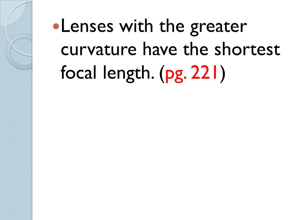 Lenses with the greater curvature have the shortest focal length. (pg
