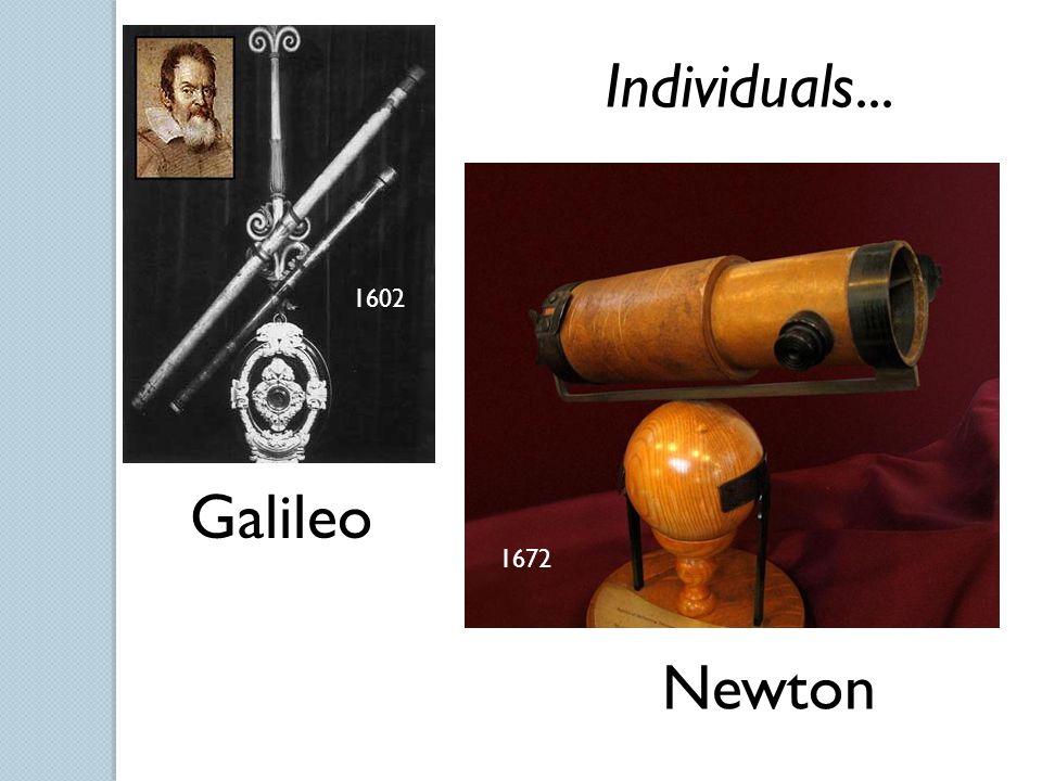 1602 Individuals... 1672 Galileo Newton