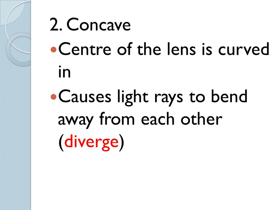 2. Concave Centre of the lens is curved in.
