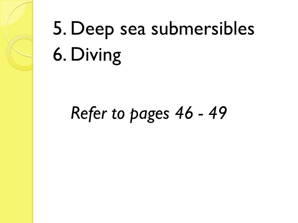5. Deep sea submersibles 6. Diving