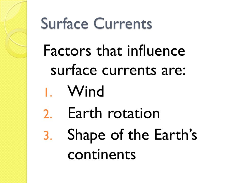 Surface Currents Factors that influence surface currents are: Wind.