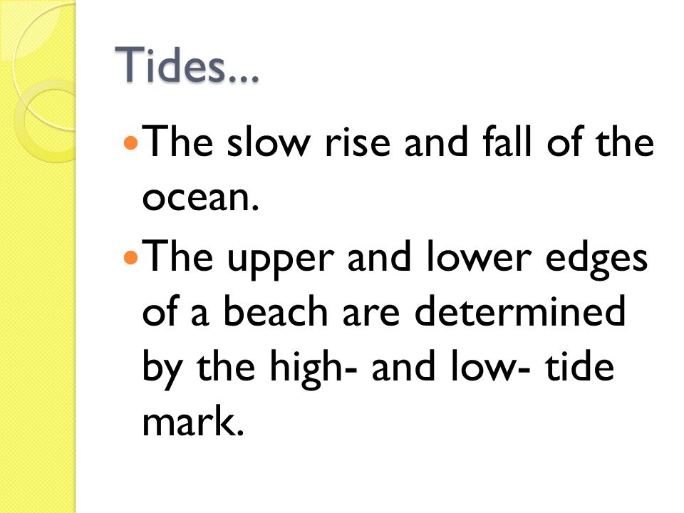 Tides... The slow rise and fall of the ocean.