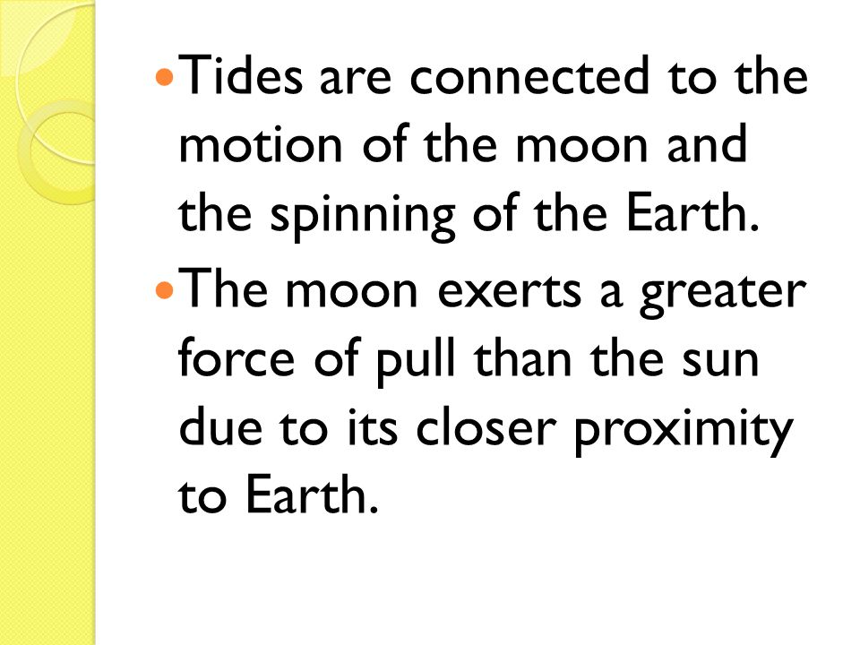 Tides are connected to the motion of the moon and the spinning of the Earth.