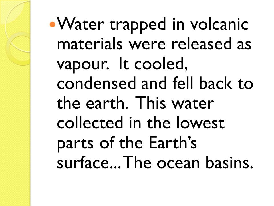 Water trapped in volcanic materials were released as vapour