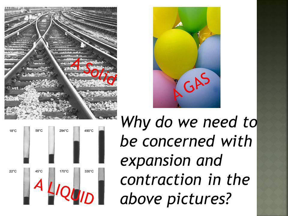 A Solid A GAS. Why do we need to be concerned with expansion and contraction in the above pictures