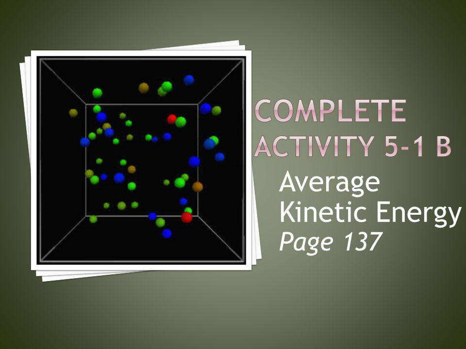 Complete Activity 5-1 B Average Kinetic Energy Page 137
