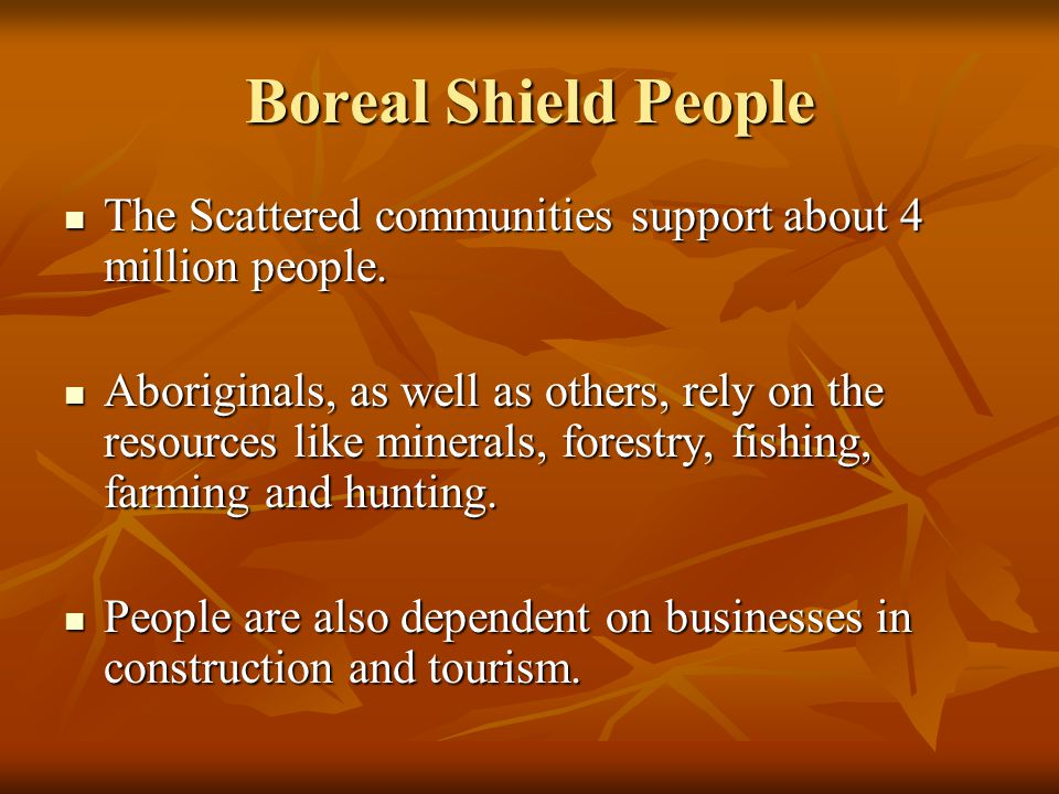 Boreal Shield People The Scattered communities support about 4 million people.