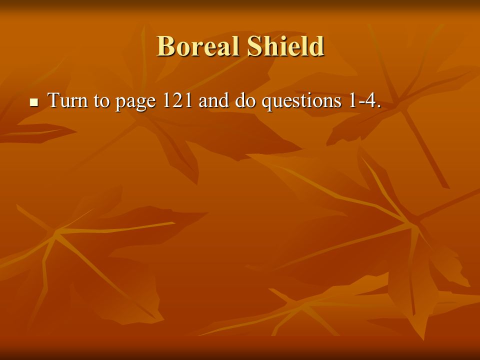 Boreal Shield Turn to page 121 and do questions 1-4.
