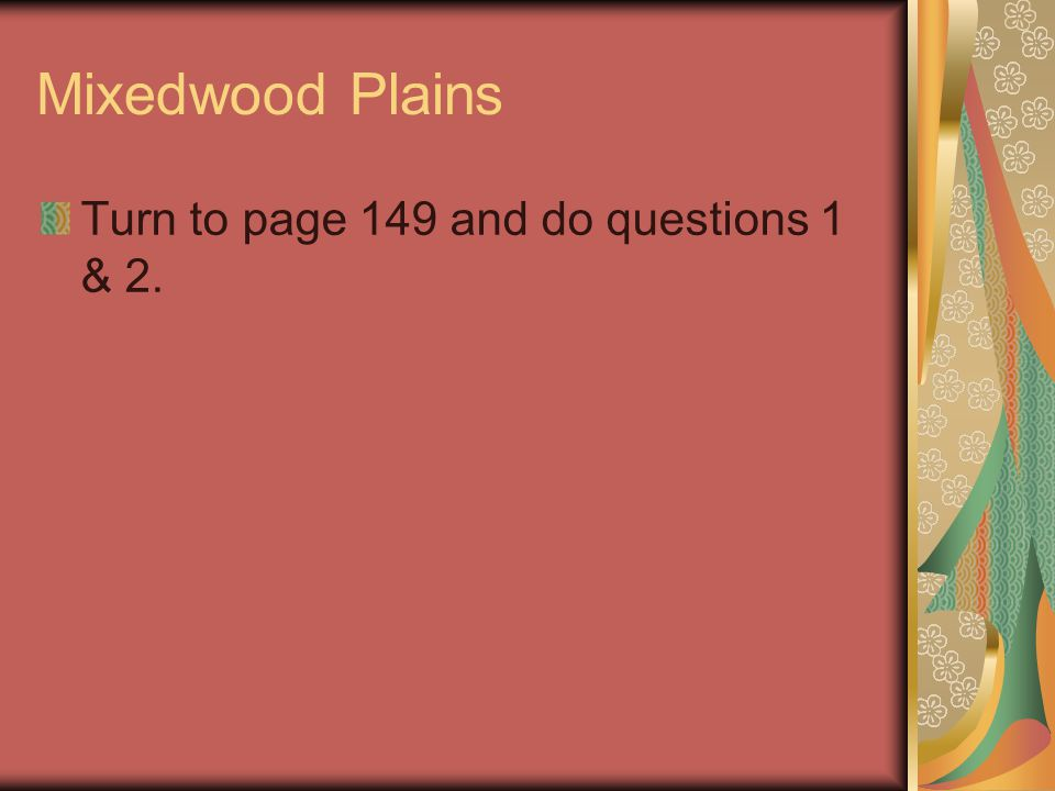 Mixedwood Plains Turn to page 149 and do questions 1 & 2.
