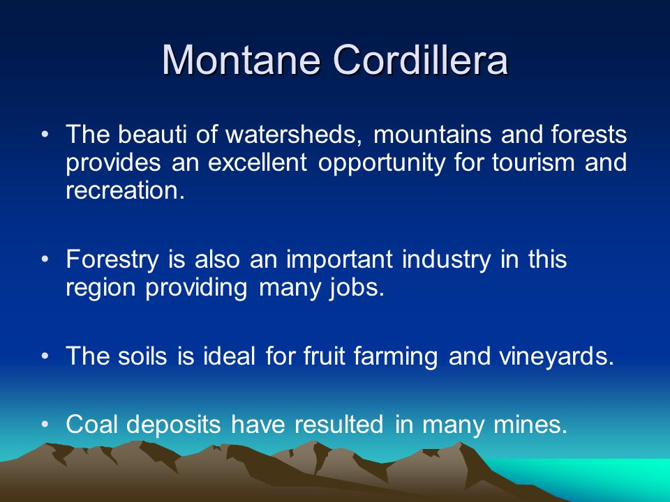 Montane Cordillera The beauti of watersheds, mountains and forests provides an excellent opportunity for tourism and recreation.