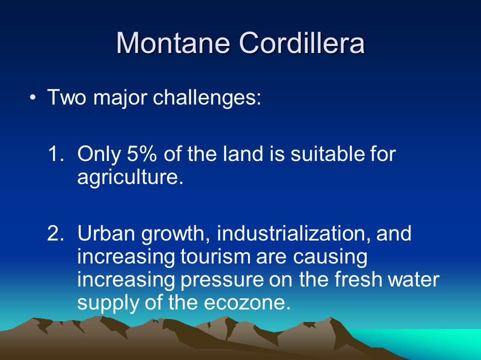 Montane Cordillera Two major challenges: