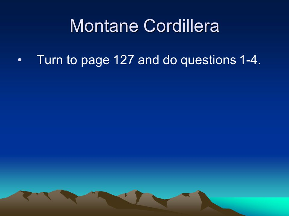 Montane Cordillera Turn to page 127 and do questions 1-4.