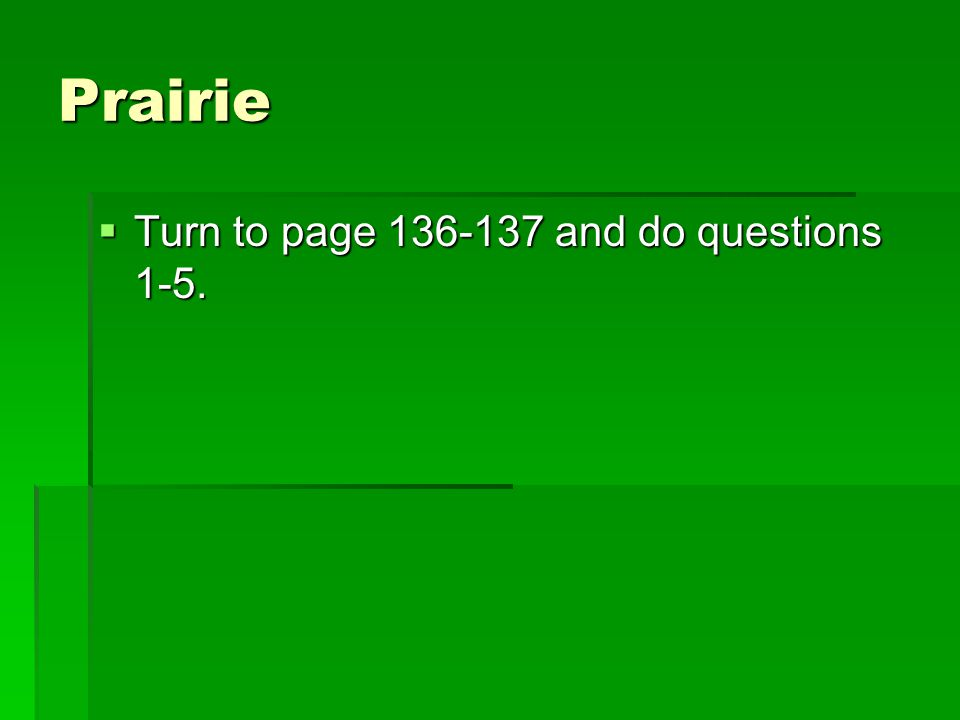 Prairie Turn to page 136-137 and do questions 1-5.