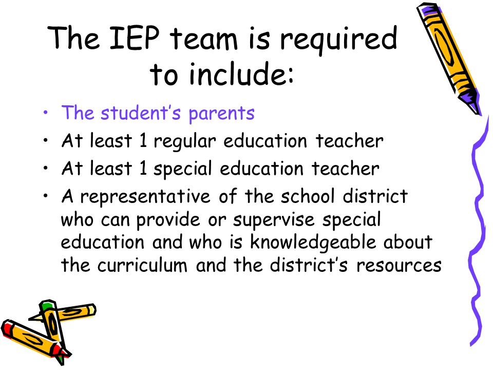 The IEP team is required to include: