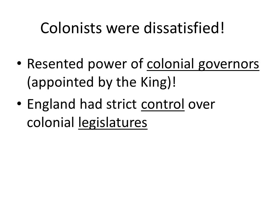 Colonists were dissatisfied!