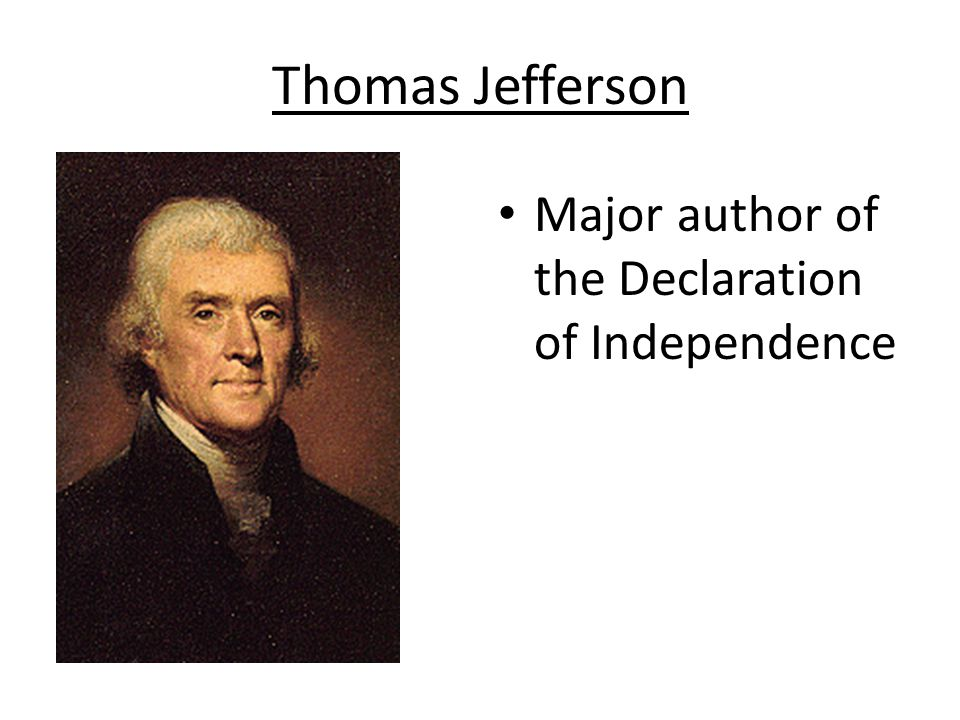 Thomas Jefferson Major author of the Declaration of Independence