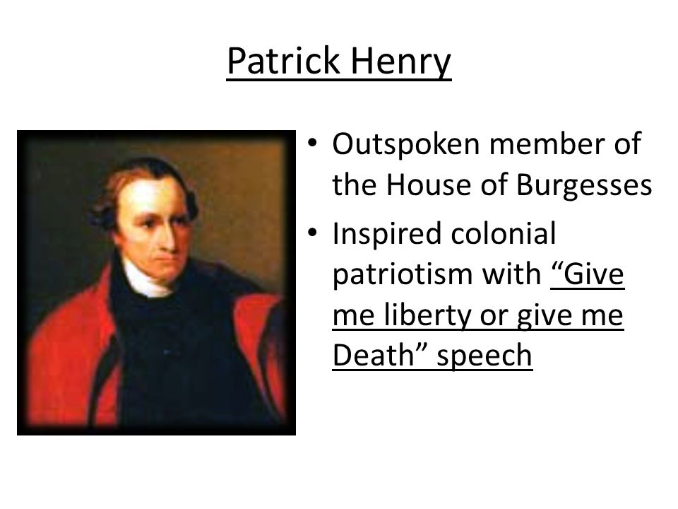 Patrick Henry Outspoken member of the House of Burgesses