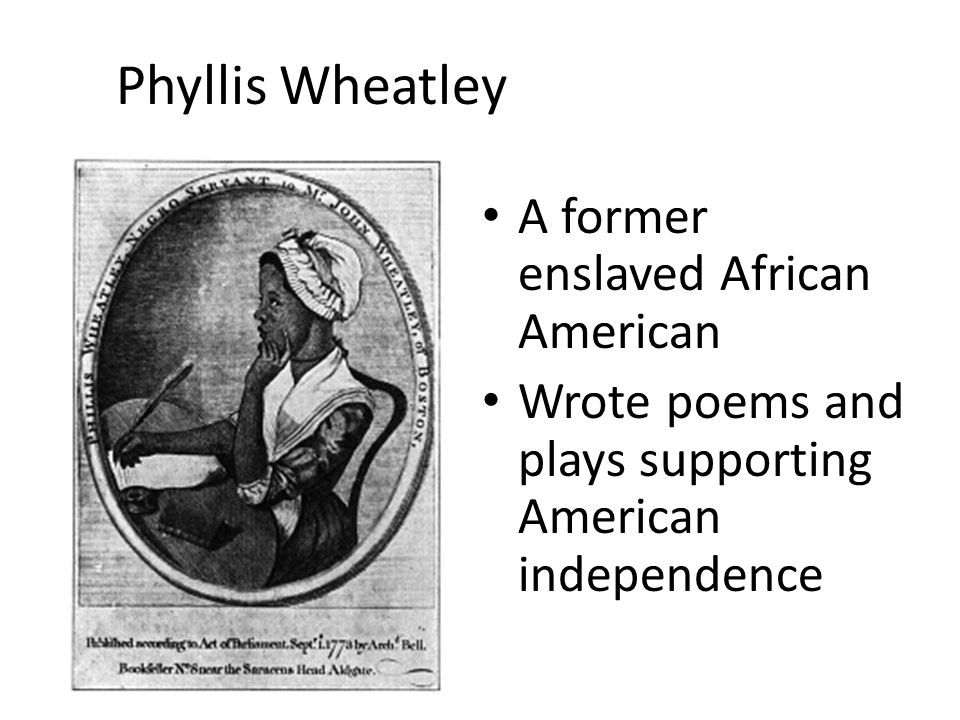 Phyllis Wheatley A former enslaved African American