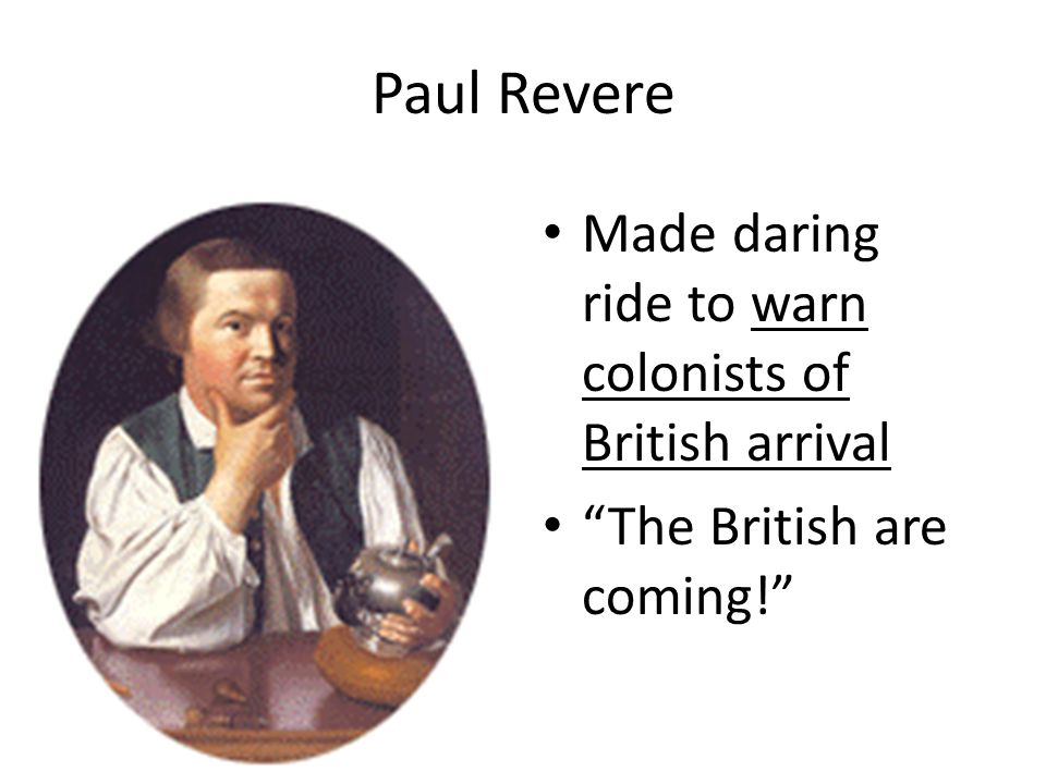 Paul Revere Made daring ride to warn colonists of British arrival