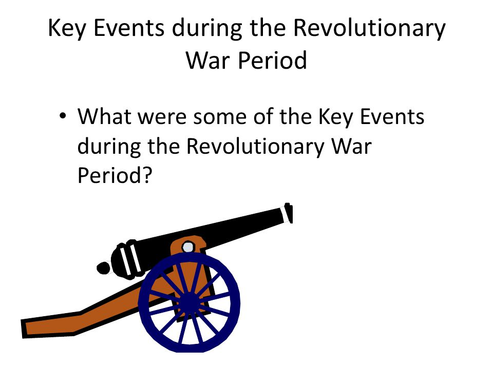 Key Events during the Revolutionary War Period