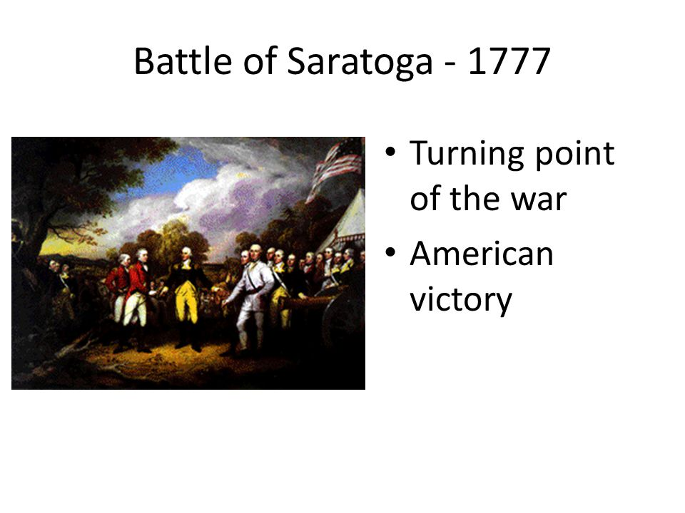 Battle of Saratoga - 1777 Turning point of the war American victory