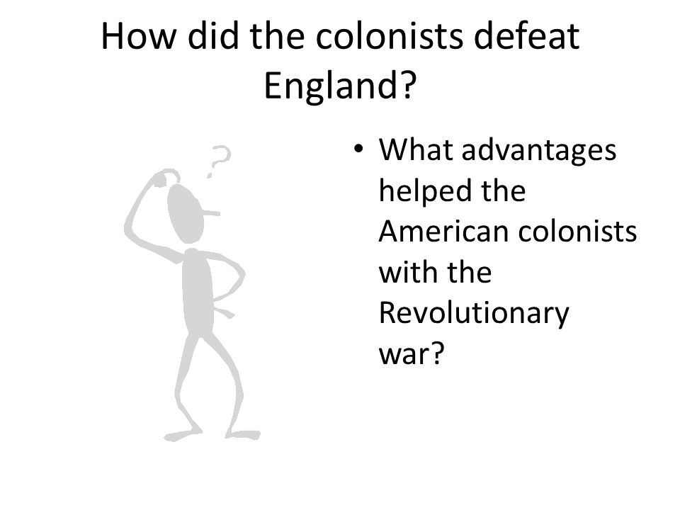 How did the colonists defeat England