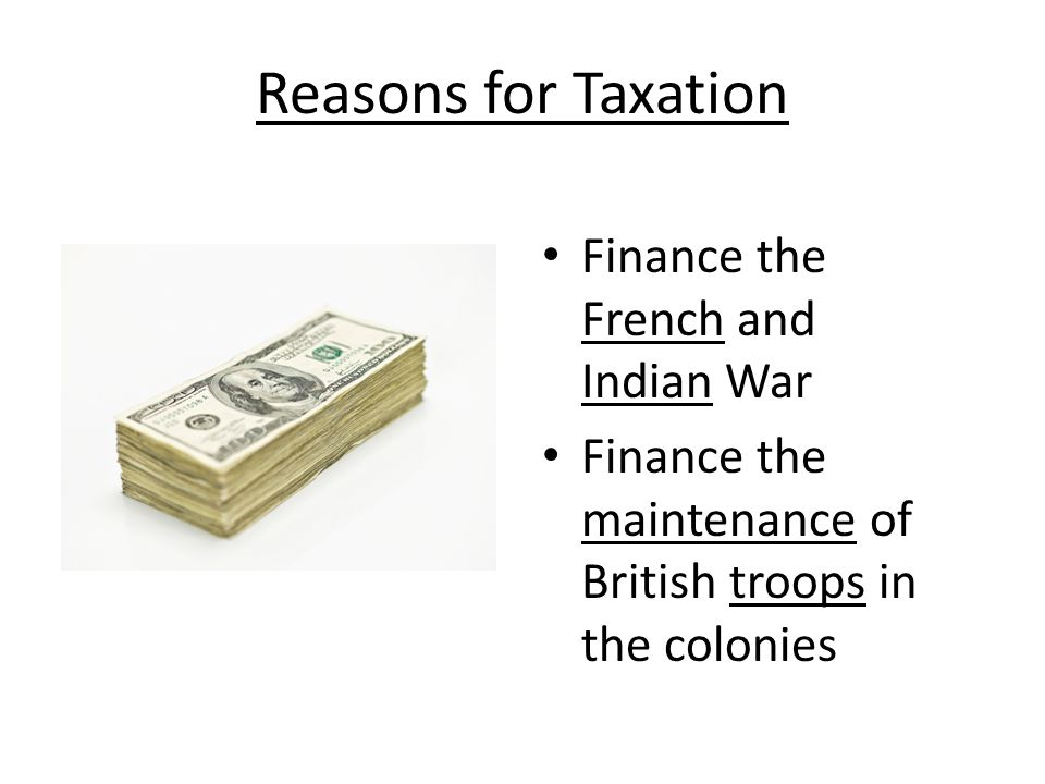 Reasons for Taxation Finance the French and Indian War