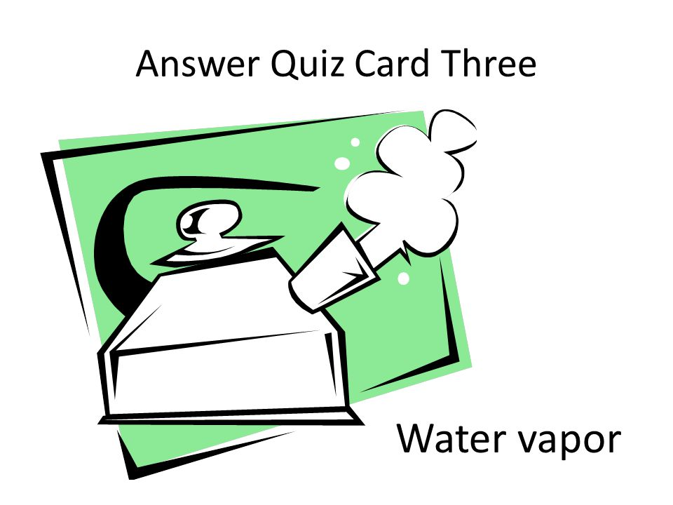 Answer Quiz Card Three Water vapor