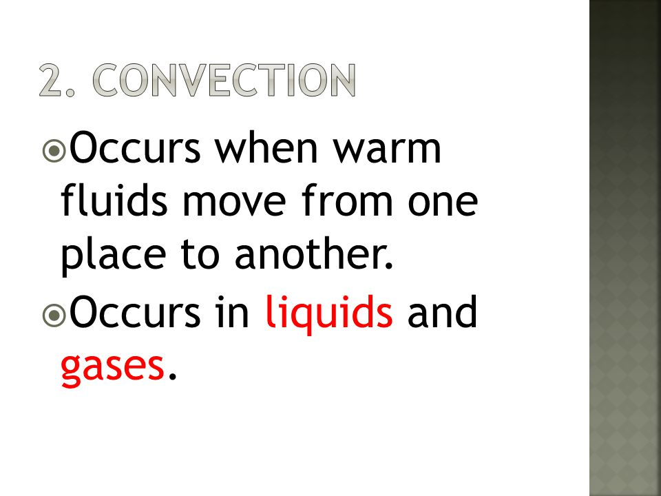2. Convection Occurs when warm fluids move from one place to another.