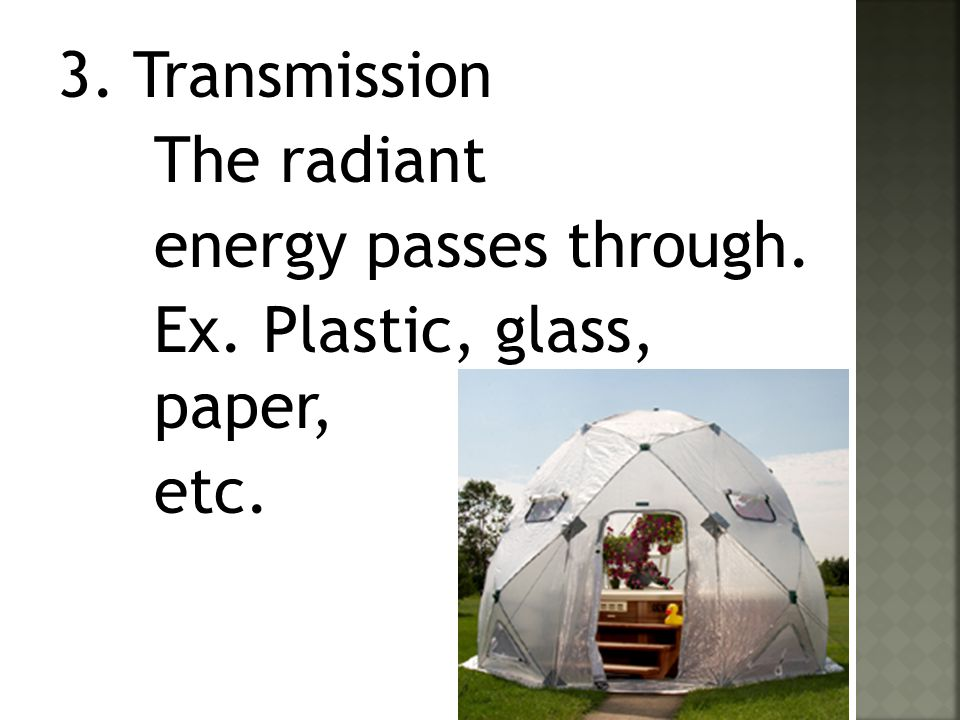 3. Transmission The radiant energy passes through. Ex