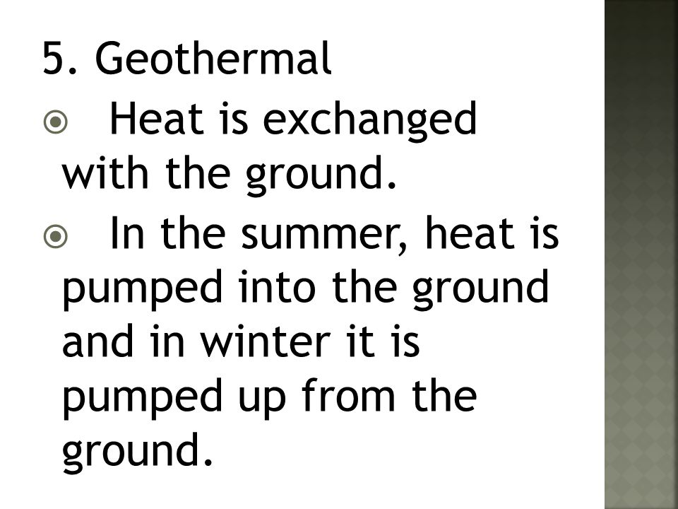 5. Geothermal Heat is exchanged with the ground.