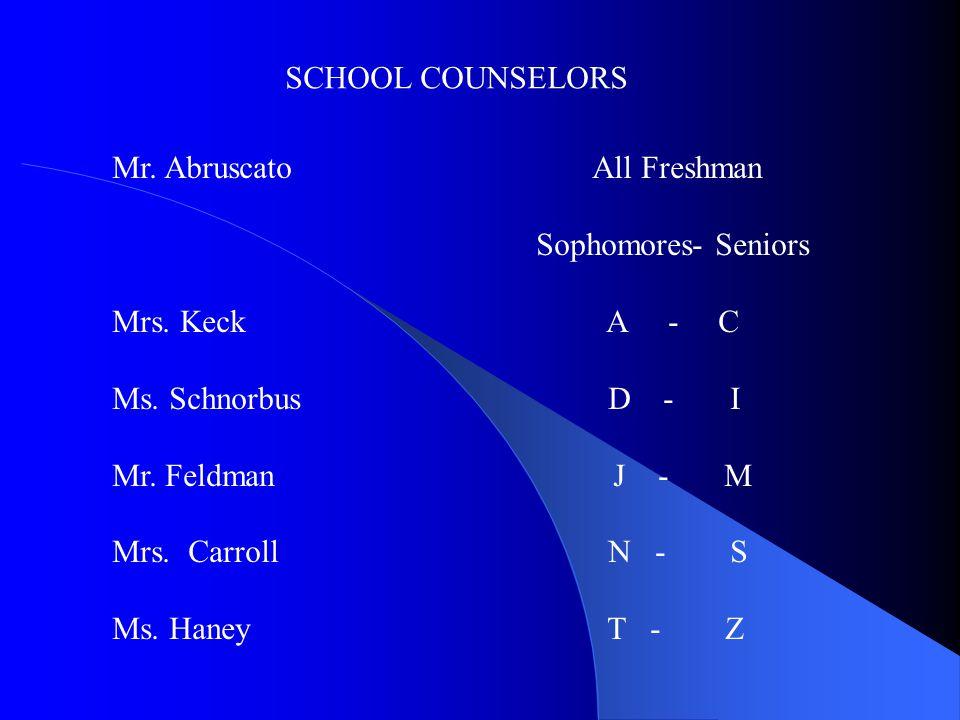 SCHOOL COUNSELORS Mr. Abruscato All Freshman. Sophomores- Seniors. Mrs. Keck A - C.