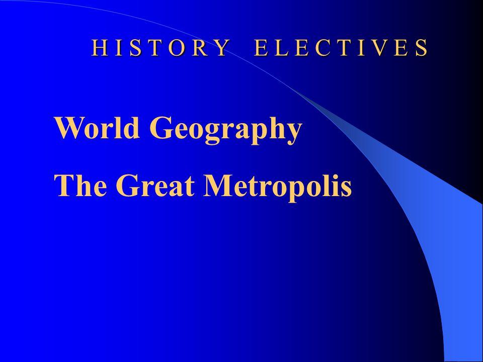 H I S T O R Y E L E C T I V E S World Geography The Great Metropolis