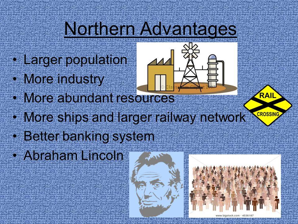 Northern Advantages Larger population More industry