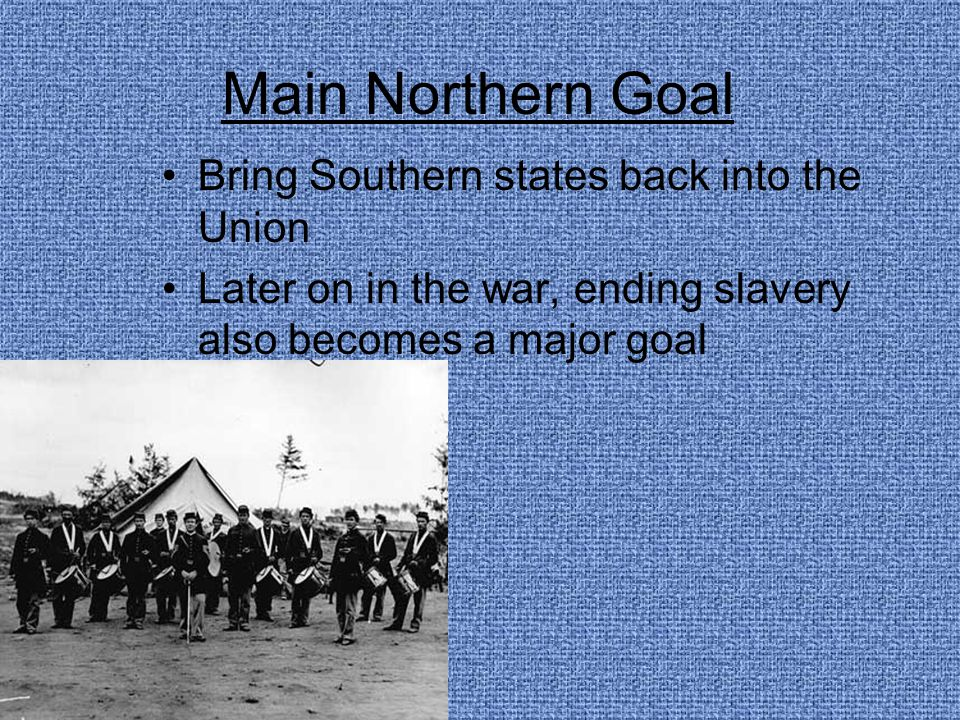 Main Northern Goal Bring Southern states back into the Union