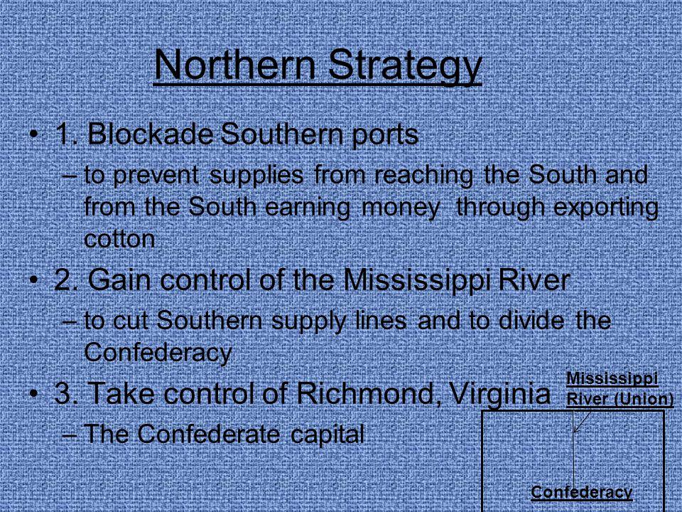 Northern Strategy 1. Blockade Southern ports