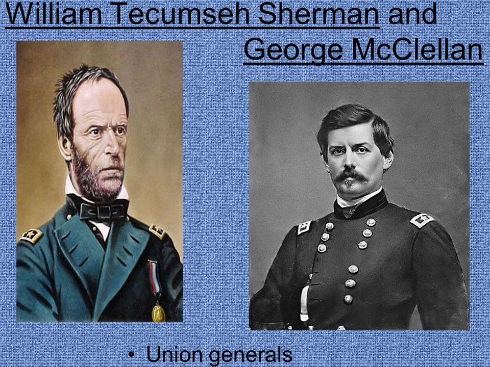 William Tecumseh Sherman and George McClellan